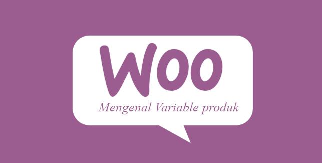 Tutorial membuat toko online dengan wordpress – Menambahkan Variable Produk