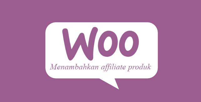 Membuat toko online dengan wordpress woocommerce – menambahkan produk type affilate