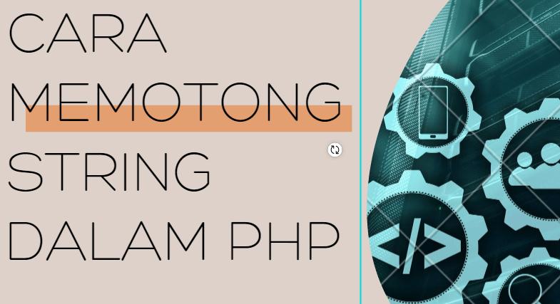 Belajar PHP Untuk Pemula : Cara Memotong String Dalam Php